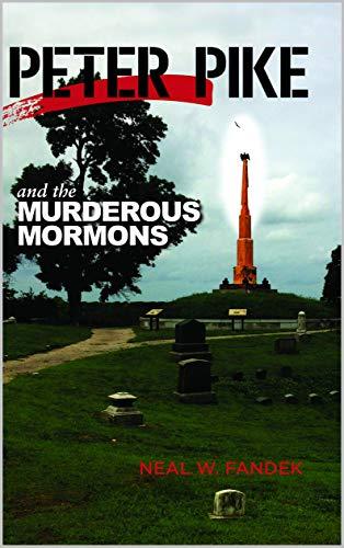 Peter Pike and the Murderous Mormons: St. Baarlam Blues by [Neal W. Fandek]