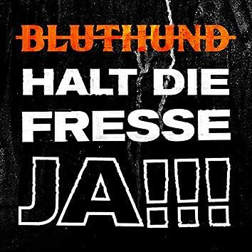 Halt Die Fresse Ja!!!