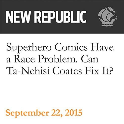 Superhero Comics Have a Race Problem. Can Ta-Nehisi Coates Fix It? audiobook cover art