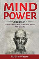 Mind Power: 3 Books in 1: Manipulation, How to Analyze People, NLP Secrets