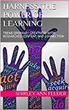Harness the Power of Learning : TREND ORDINARY GREATNESS WITH RESEARCHED CONTENT AND CONNECTION (English Edition)