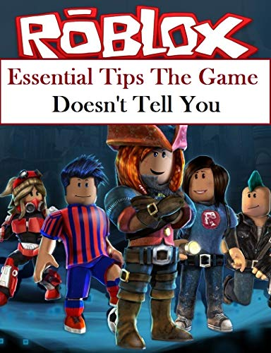 Roblox Essential Tips The Game Doesn T Tell You Kindle Edition