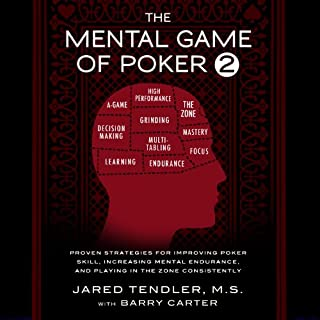 The Mental Game of Poker 2     Proven Strategies for Improving Poker Skill, Increasing Mental Endurance, and Playing in the Zone Consistently              By:                                                                                                                                 Jared Tendler,                                                                                        Barry Carter                               Narrated by:                                                                                                                                 Jared Tendler                      Length: 5 hrs and 12 mins     4 ratings     Overall 4.8