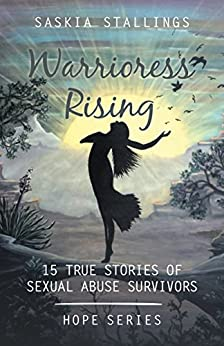 Warrioress Rising: 15 True Stories of Sexual Abuse Survivors (Hope Series Book 1) by [Saskia Stallings]