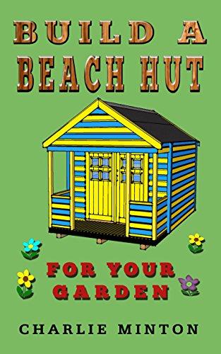Build a Beach Hut For Your Garden (English Edition)