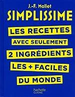 SIMPLISSIME - Les recettes avec seulement 2 ingrédients les + faciles du monde de Jean-François Mallet