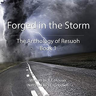 Forged in the Storm     The Anthology of Resuoh, Book 1              By:                                                                                                                                 R.E. Houser                               Narrated by:                                                                                                                                 J.L. Goodsell                      Length: 3 hrs and 36 mins     Not rated yet     Overall 0.0