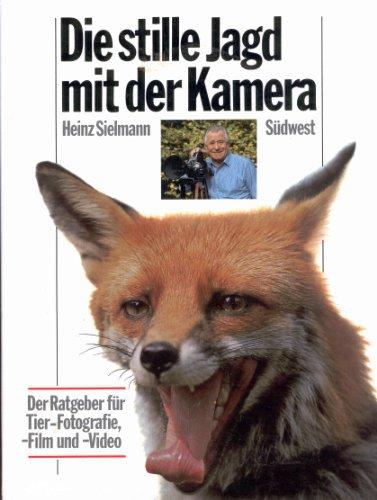 Die stille Jagd mit der Kamera. Der Ratgeber für Tier- Fotografie, - Film, - Video