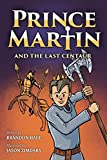 Prince Martin and the Last Centaur: A Tale of Two Brothers, a Courageous Kid, and the Duel for the Desert (5) (Prince Martin Epic)