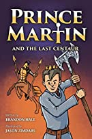 Prince Martin and the Last Centaur: A Tale of Two Brothers, a Courageous Kid, and the Duel for the Desert (Prince Martin E...