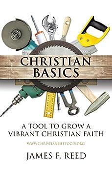 Christian Basics: A Tool to Grow A Vibrant Christian Faith by [James F. Reed]