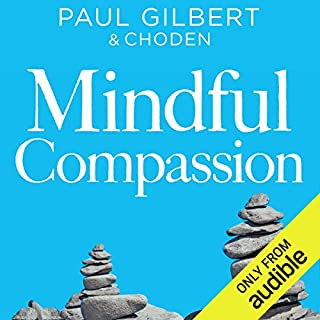 Mindful Compassion                   By:                                                                                                                                 Paul Gilbert                               Narrated by:                                                                                                                                 Rupert Farley                      Length: 15 hrs and 25 mins     109 ratings     Overall 4.3
