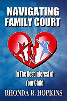 Navigating Family Court: In the Best Interest of Your Child by [Rhonda R. Hopkins]