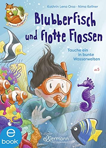 Der kleine Fuchs liest vor. Blubberfisch und flotte Flossen: Tauche ein in bunte Wasserwelten