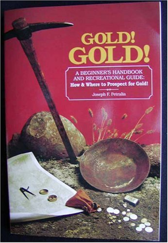 Gold!Gold!: How and Where to Prospect for Gold (Prospecting and Treasure Hunting)