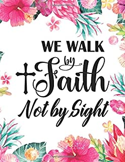 Sketch Book - We Walk By Faith Not By Sight ( 2Cor. 5:7 ): Pretty Pink Floral Women or Girls Bible Verse Notebook | Large Unlined Journal to write in ... Gift (Inspirational Bible Quotes Cover Vol.)