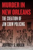 Murder in New Orleans: The Creation of Jim Crow Policing (Historical Studies of Urban America)