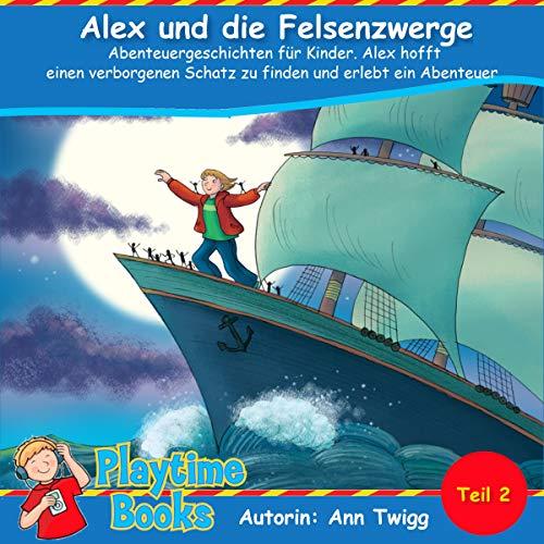 Alex und die Felsenzwerge Teil 2: Abenteuergeschichten für Kinder. Alex hofft einen verborgenen Schatz zu finden und erlebt ein Abenteuer.