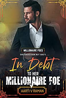 In Debt To Her Millionaire Foe: A Hot Indian Millionaire Enemies To Lovers Romance (The Millionaire Foe Quartet Book 2) by [Aarti  V Raman]
