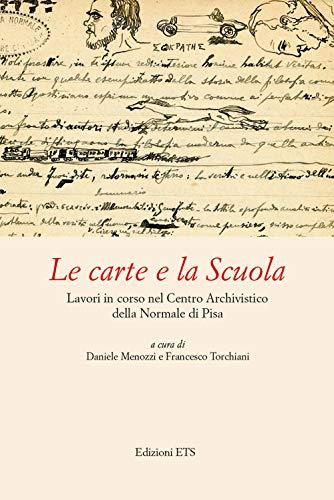 Le carte e la Scuola. Lavori in corso nel Centro archivistico della Normale di Pisa (Centro archivistico Scuola Normale Superiore)