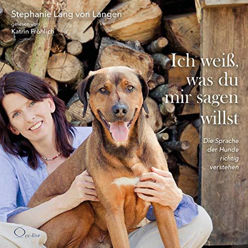 Ich weiß, was du mir sagen willst: Die Sprache der Hunde richtig verstehen (Lebenshilfe)