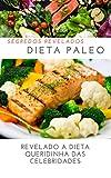 DIETA PALEO: segredos revelados: Revalado a Dieta Queridinha das Celebridades (Portuguese Edition)