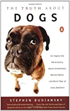 The Truth about Dogs: An Inquiry into Ancestry, Social Conventions, Mental Habits, and Moral Fiber of Canis familiaris