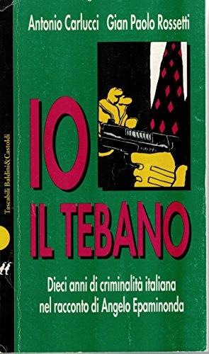 Angelo Epaminonda: io, il tebano. Dieci racconti di criminalità italiana nel racconto di un protagonista