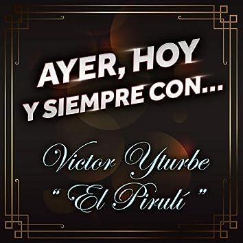 """Ayer, Hoy Y Siempre Con... Victor Yturbe """"El Piruli"""""""