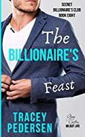 The Billionaire's Feast: Steamy Sensations Romance (Secret Billionaire's Club)