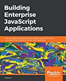 Building Enterprise JavaScript Applications: Learn to build and deploy robust JavaScript applications using Cucumber, Mocha, Jenkins, Docker, and Kubernetes
