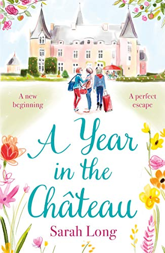 A Year in the Château: Perfect escapist read for fans of the hit TV show by [Sarah Long]