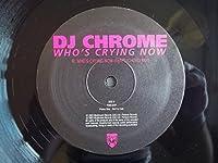 "Whos Crying Now - Dj Chrome 2X12"""