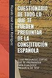 CUESTIONARIO DE TODO LO QUE TE PUEDEN PREGUNTAR DE LA CONSTITUCIÓN ESPAÑOLA: 2.590 PREGUNTAS CORTAS QUE TE PREPARARÁN PARA CUALQUIER PREGUNTA DE TEST (Colección Memorización Rápida Cuestionarios)