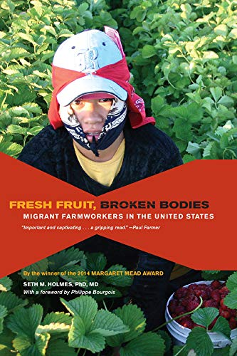 Compare Textbook Prices for Fresh Fruit, Broken Bodies: Migrant Farmworkers in the United States Volume 27 California Series in Public Anthropology First Edition, With a Foreword by Philippe Bourgois Edition ISBN 9780520275140 by Seth Holmes,Philippe Bourgois