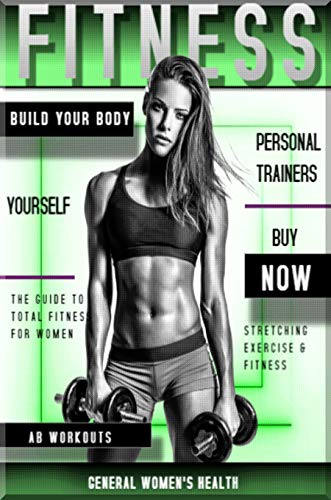 The Guide To Total Fitness For Women, Build Your Body Yourself