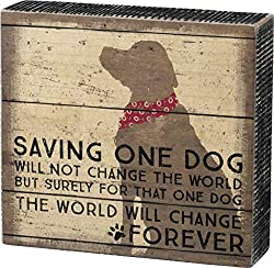 Image: Primitives by Kathy Distressed Box Sign, One Dog | SENTIMENT READS: Saving One Dog Will Not Change The World - But Surely For That One Dog The World Will Change Forever