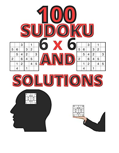 100 SUDOKU 6x6 AND SOLUTIONS: for kids a collection of 100 puzzles 6x6