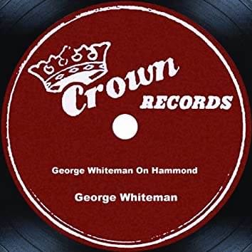 George Whiteman On Hammond
