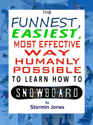 The Funnest, Easiest, Most Effective Way Humanly Possible to Learn How To Snowboard (English Edition)