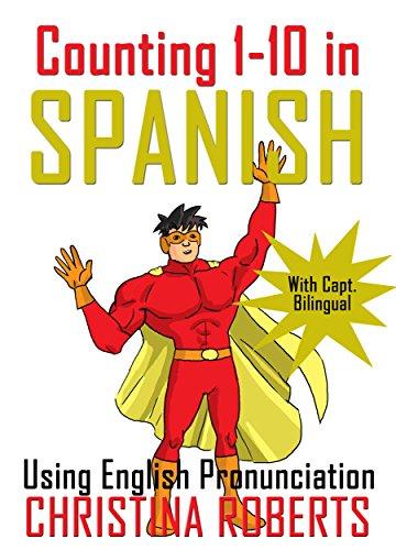 Counting 1-10 in Spanish: With Capt. Bilingual using English Pronunciaton (English Edition)