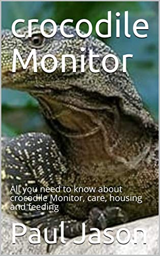 crocodile Monitor: All you need to know about crocodile Monitor, care, housing and feeding (English Edition)