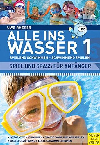 Alle ins Wasser: Spielend schwimmen - schwimmend spielen