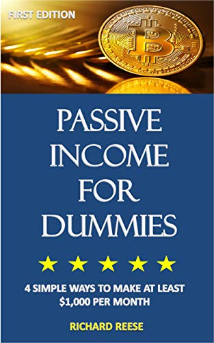 PASSIVE INCOME FOR DUMMIES: 4 SIMPLE WAYS TO MAKE AT LEAST $1,000 PER MONTH (English Edition)
