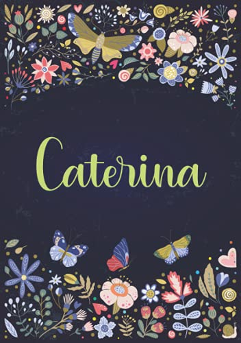 Caterina: Taccuino A5   Nome personalizzato Caterina   Regalo di compleanno per moglie, mamma, sorella, figlia ...   Design: giardino   120 pagine a righe, piccolo formato A5 (14.8 x 21 cm)