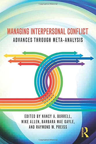 Managing Interpersonal Conflict: Advances through Meta-Analysis (Routledge Communication Series)