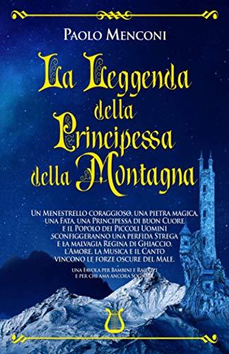 La Leggenda della Principessa della Montagna: Un Menestrello coraggioso, una Pietra magica, una Fata, una Principessa e i Piccoli Uomini sconfiggeranno una perfida Strega e una Regina malvagia.