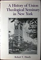 A History of Union Theological Seminary in New York