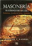 Masonería. El código de la luz: El código de la luz: simbolismo, cambio de valores, iniciación