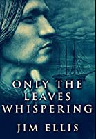 Only The Leaves Whispering: Premium Large Print Hardcover Edition